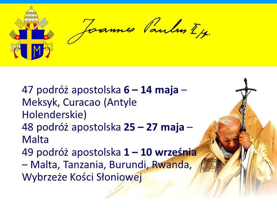 47 podróż apostolska 6 – 14 maja – Meksyk, Curacao (Antyle Holenderskie) 48 podróż apostolska 25 – 27 maja – Malta 49 podróż apostolska 1 – 10 września – Malta, Tanzania, Burundi, Rwanda, Wybrzeże Kości Słoniowej