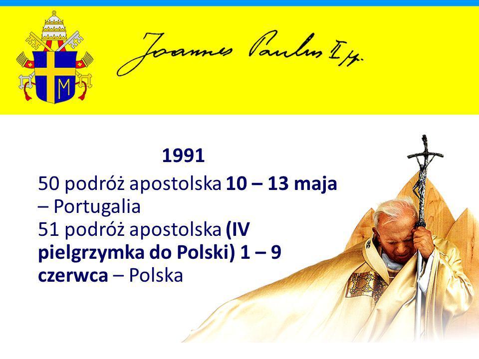 1991 50 podróż apostolska 10 – 13 maja – Portugalia 51 podróż apostolska (IV pielgrzymka do Polski) 1 – 9 czerwca – Polska.