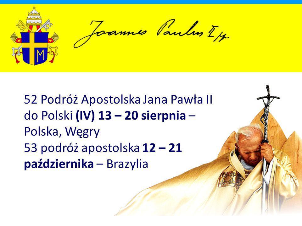 52 Podróż Apostolska Jana Pawła II do Polski (IV) 13 – 20 sierpnia – Polska, Węgry 53 podróż apostolska 12 – 21 października – Brazylia