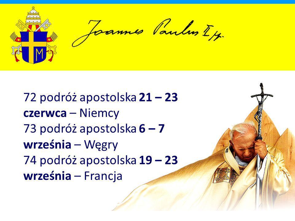72 podróż apostolska 21 – 23 czerwca – Niemcy 73 podróż apostolska 6 – 7 września – Węgry 74 podróż apostolska 19 – 23 września – Francja