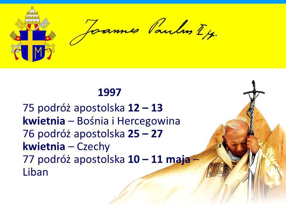 1997 75 podróż apostolska 12 – 13 kwietnia – Bośnia i Hercegowina 76 podróż apostolska 25 – 27 kwietnia – Czechy 77 podróż apostolska 10 – 11 maja – Liban