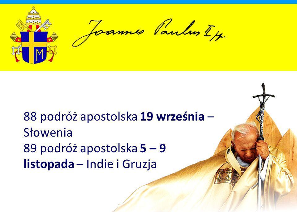 88 podróż apostolska 19 września – Słowenia 89 podróż apostolska 5 – 9 listopada – Indie i Gruzja