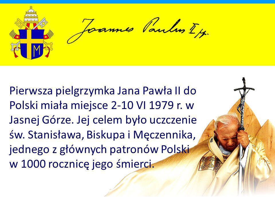 Pierwsza pielgrzymka Jana Pawła II do Polski miała miejsce 2-10 VI 1979 r.