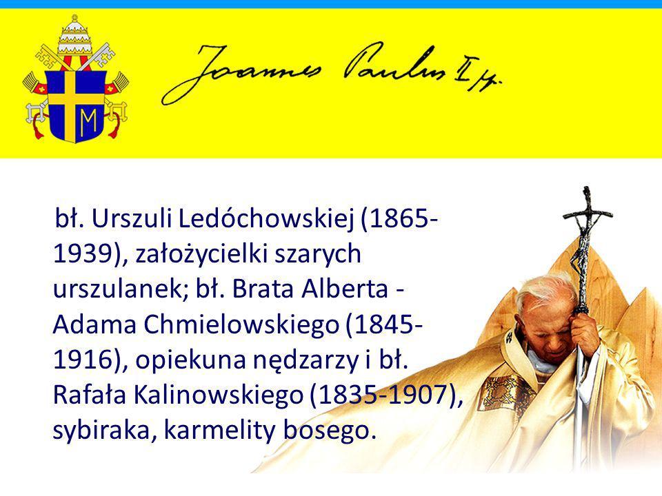bł. Urszuli Ledóchowskiej (1865-1939), założycielki szarych urszulanek; bł.