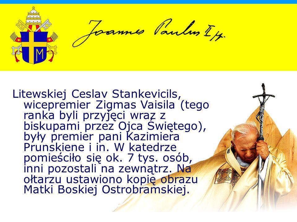 Litewskiej Ceslav Stankevicils, wicepremier Zigmas Vaisila (tego ranka byli przyjęci wraz z biskupami przez Ojca Świętego), były premier pani Kazimiera Prunskiene i in.