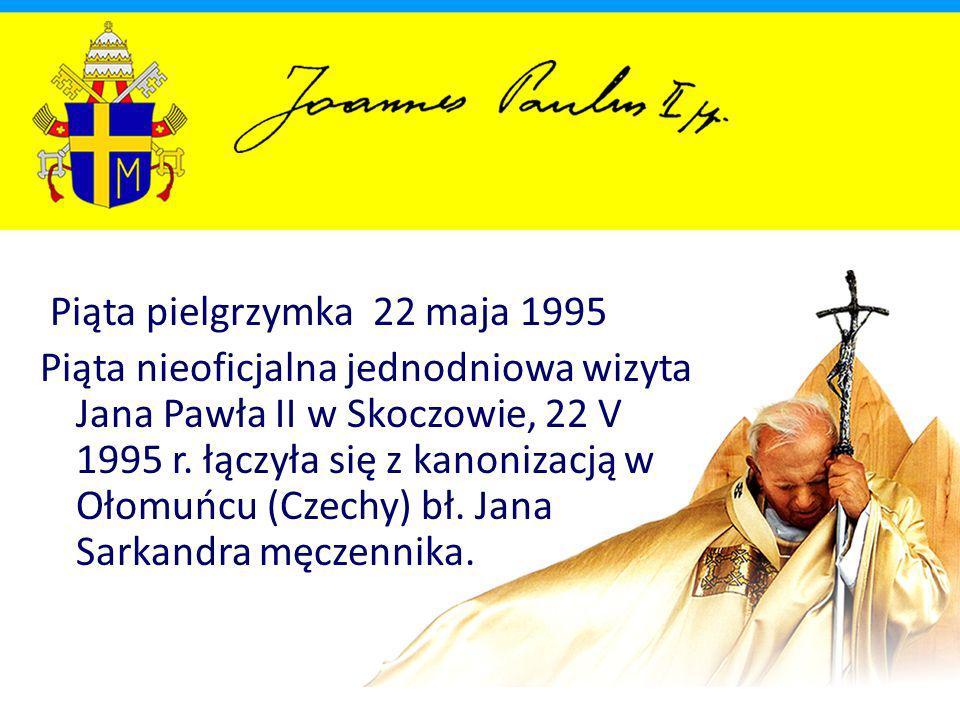 Piąta pielgrzymka 22 maja 1995 Piąta nieoficjalna jednodniowa wizyta Jana Pawła II w Skoczowie, 22 V 1995 r.