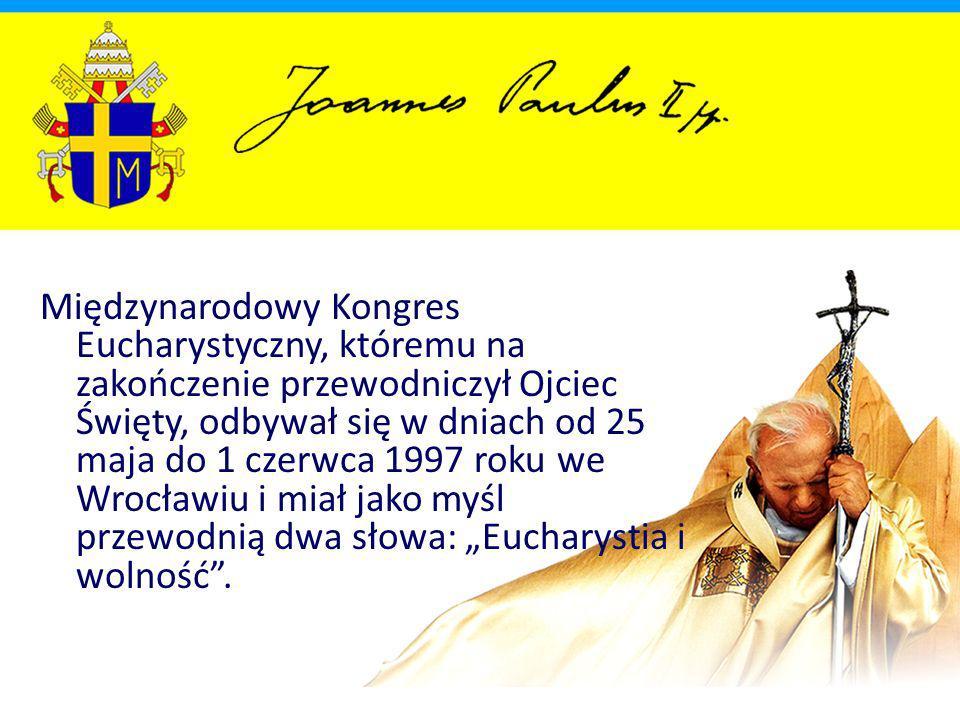 """Międzynarodowy Kongres Eucharystyczny, któremu na zakończenie przewodniczył Ojciec Święty, odbywał się w dniach od 25 maja do 1 czerwca 1997 roku we Wrocławiu i miał jako myśl przewodnią dwa słowa: """"Eucharystia i wolność ."""