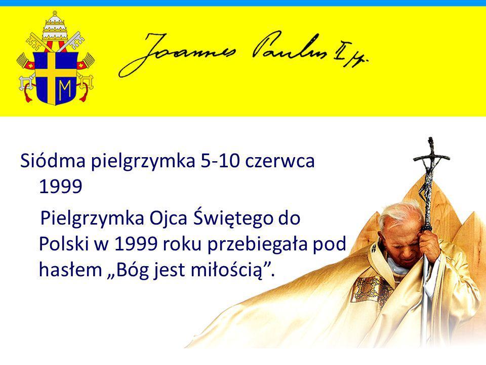 """Siódma pielgrzymka 5-10 czerwca 1999 Pielgrzymka Ojca Świętego do Polski w 1999 roku przebiegała pod hasłem """"Bóg jest miłością ."""