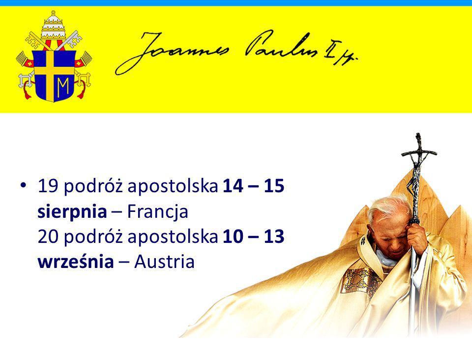 19 podróż apostolska 14 – 15 sierpnia – Francja 20 podróż apostolska 10 – 13 września – Austria