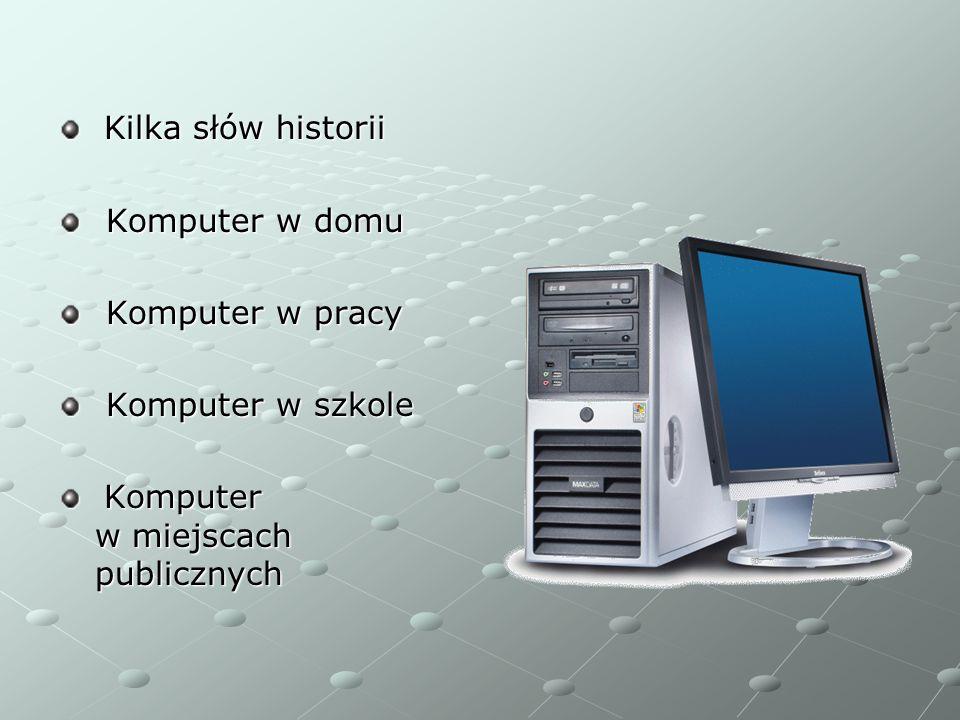 Kilka słów historii Komputer w domu. Komputer w pracy.