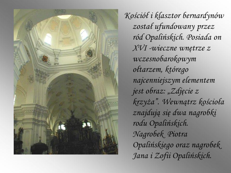 Kościół i klasztor bernardynów został ufundowany przez ród Opalińskich