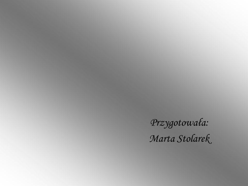Przygotowała: Marta Stolarek