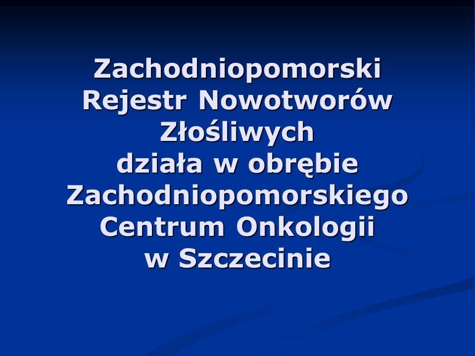 Zachodniopomorski Rejestr Nowotworów Złośliwych działa w obrębie Zachodniopomorskiego Centrum Onkologii w Szczecinie