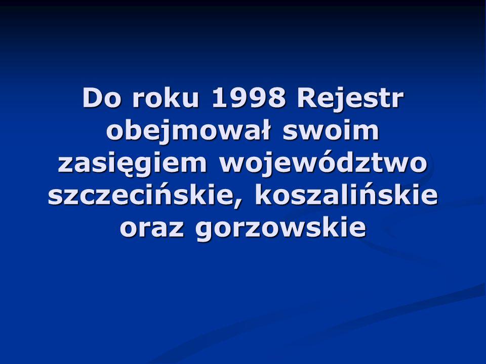 Do roku 1998 Rejestr obejmował swoim zasięgiem województwo szczecińskie, koszalińskie oraz gorzowskie