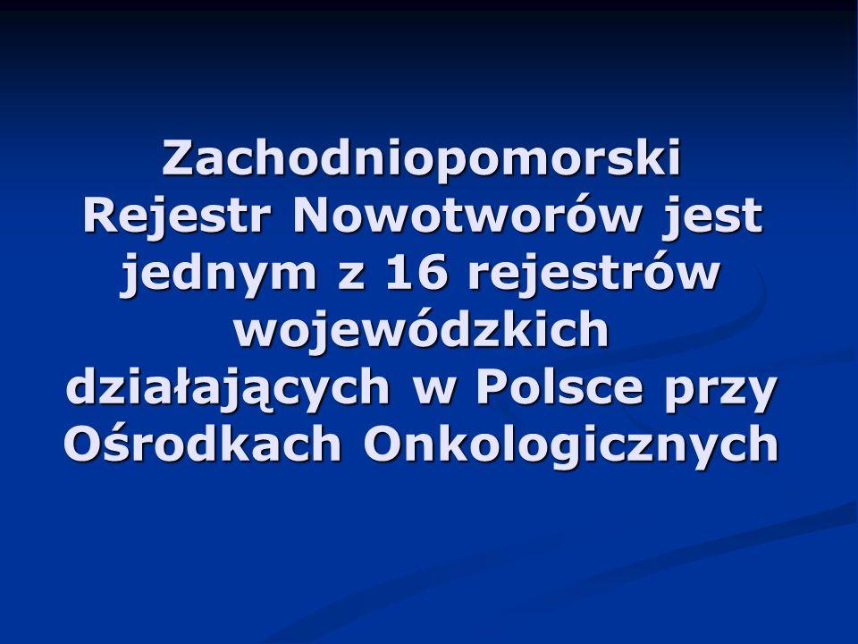 Zachodniopomorski Rejestr Nowotworów jest jednym z 16 rejestrów wojewódzkich działających w Polsce przy Ośrodkach Onkologicznych