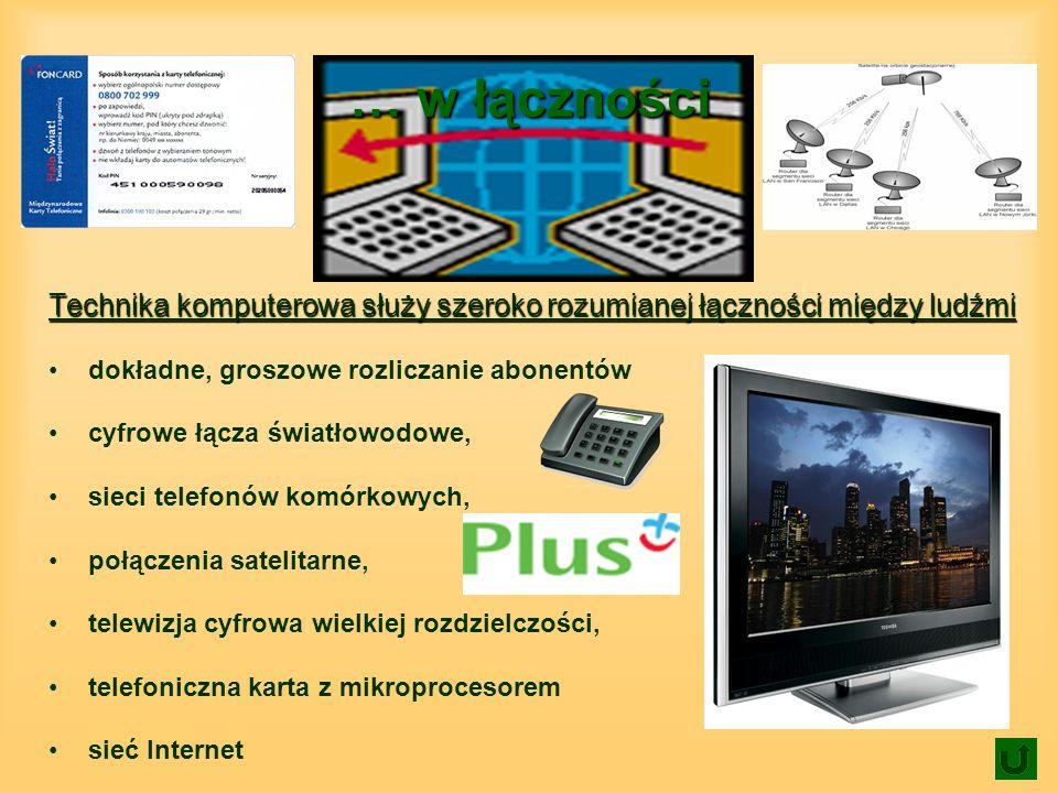 … w łączności Technika komputerowa służy szeroko rozumianej łączności między ludźmi. dokładne, groszowe rozliczanie abonentów.