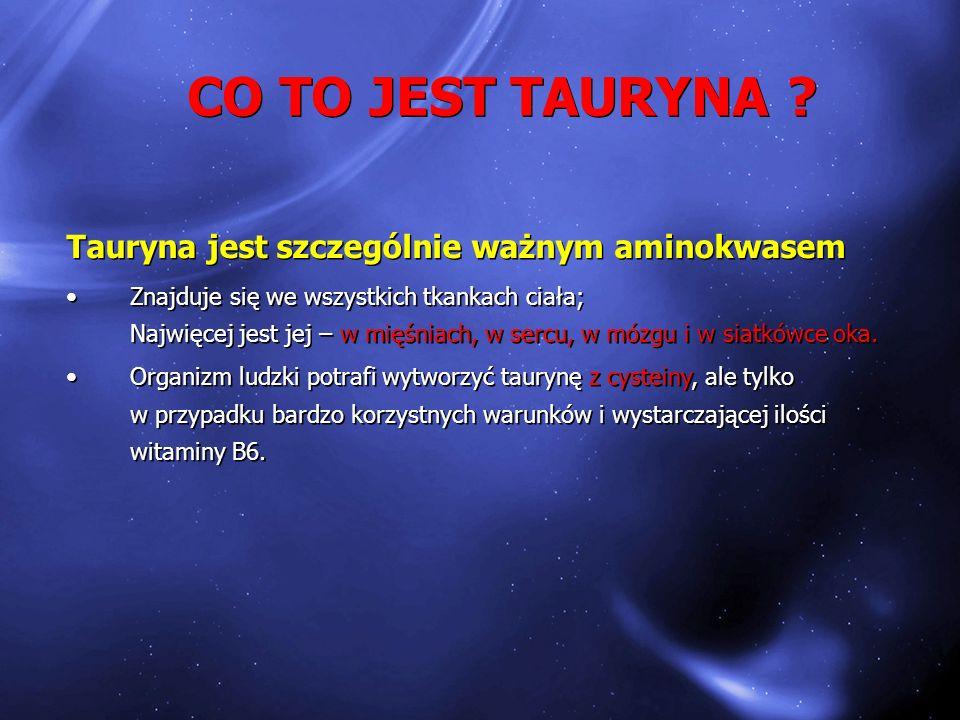 CO TO JEST TAURYNA Tauryna jest szczególnie ważnym aminokwasem