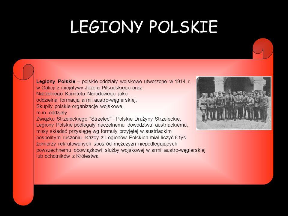 LEGIONY POLSKIE Legiony Polskie – polskie oddziały wojskowe utworzone w 1914 r. w Galicji z inicjatywy Józefa Piłsudskiego oraz.