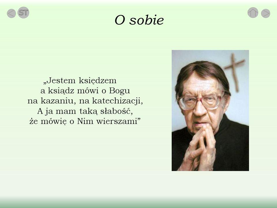 """O sobie """"Jestem księdzem a ksiądz mówi o Bogu na kazaniu, na katechizacji, A ja mam taką słabość, że mówię o Nim wierszami"""