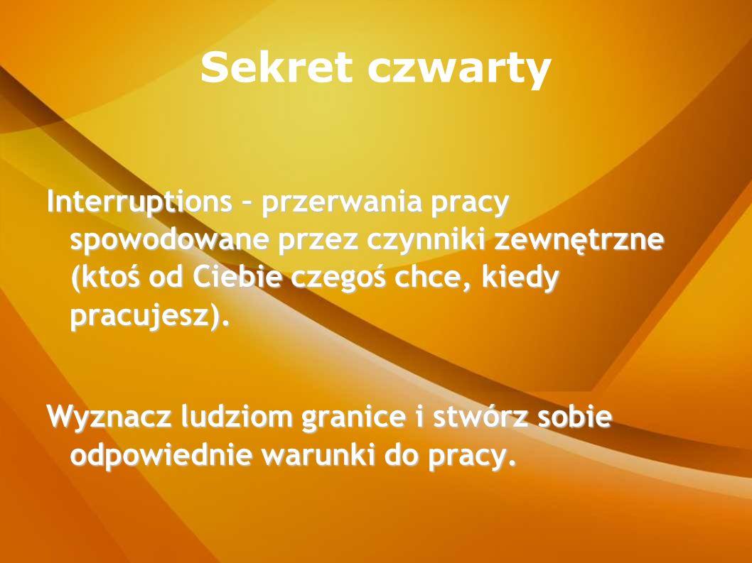 Sekret czwarty Interruptions – przerwania pracy spowodowane przez czynniki zewnętrzne (ktoś od Ciebie czegoś chce, kiedy pracujesz).