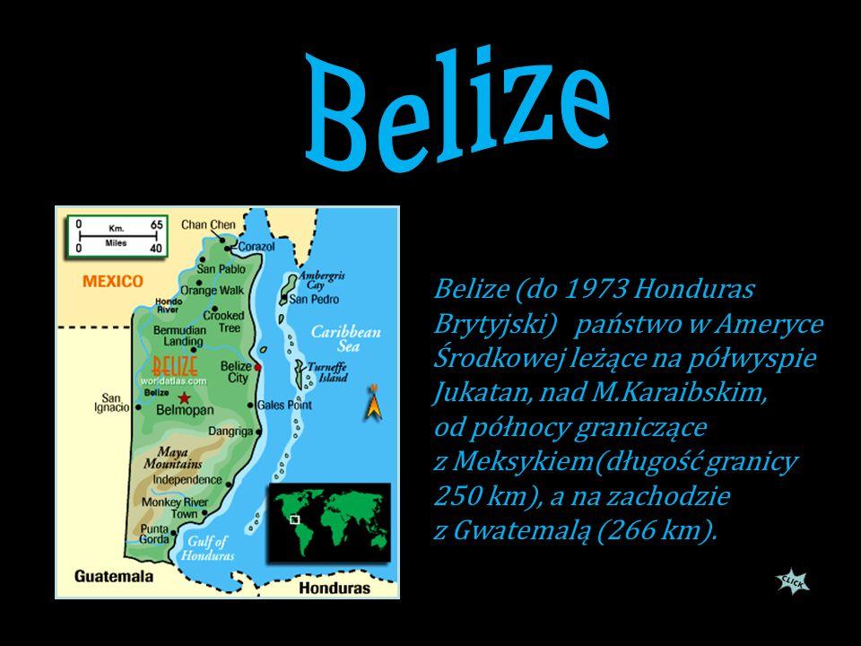 Belize Belize (do 1973 Honduras Brytyjski) państwo w Ameryce Środkowej leżące na półwyspie Jukatan, nad M.Karaibskim,