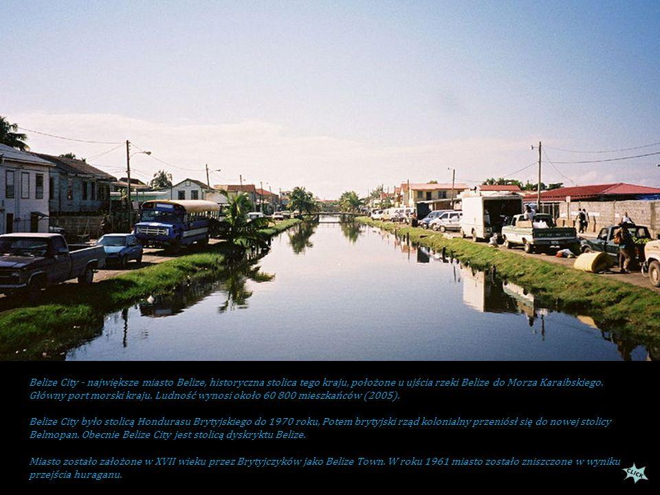 Belize City - największe miasto Belize, historyczna stolica tego kraju, położone u ujścia rzeki Belize do Morza Karaibskiego.