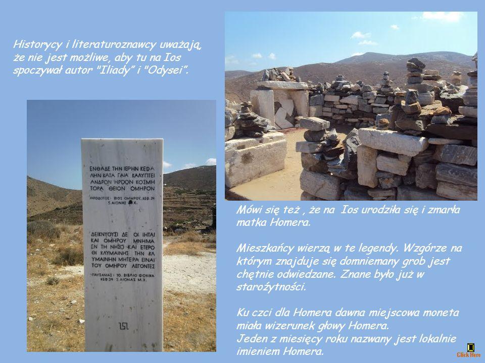 Historycy i literaturoznawcy uważają, że nie jest możliwe, aby tu na Ios spoczywał autor Iliady i Odysei .