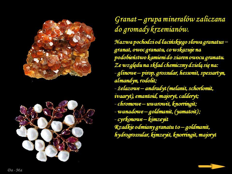 Granat – grupa minerałów zaliczana do gromady krzemianów.