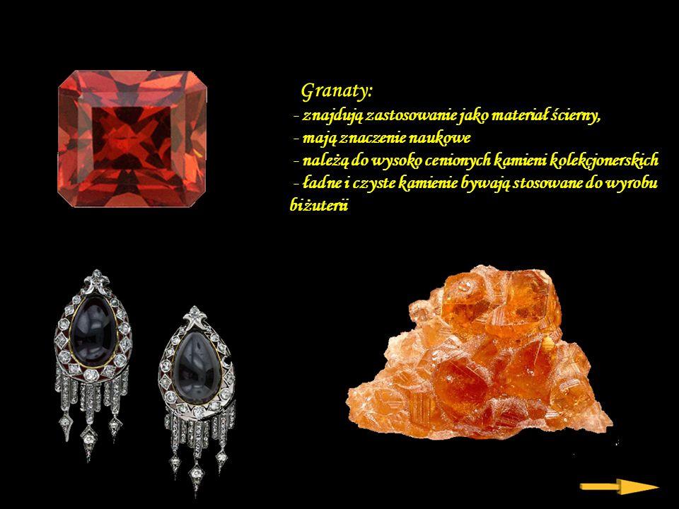 granat Granaty: - znajdują zastosowanie jako materiał ścierny,