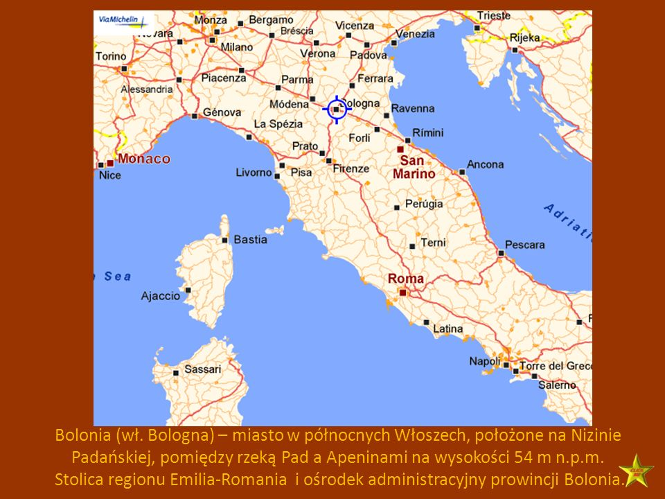 Bolonia (wł. Bologna) – miasto w północnych Włoszech, położone na Nizinie Padańskiej, pomiędzy rzeką Pad a Apeninami na wysokości 54 m n.p.m.