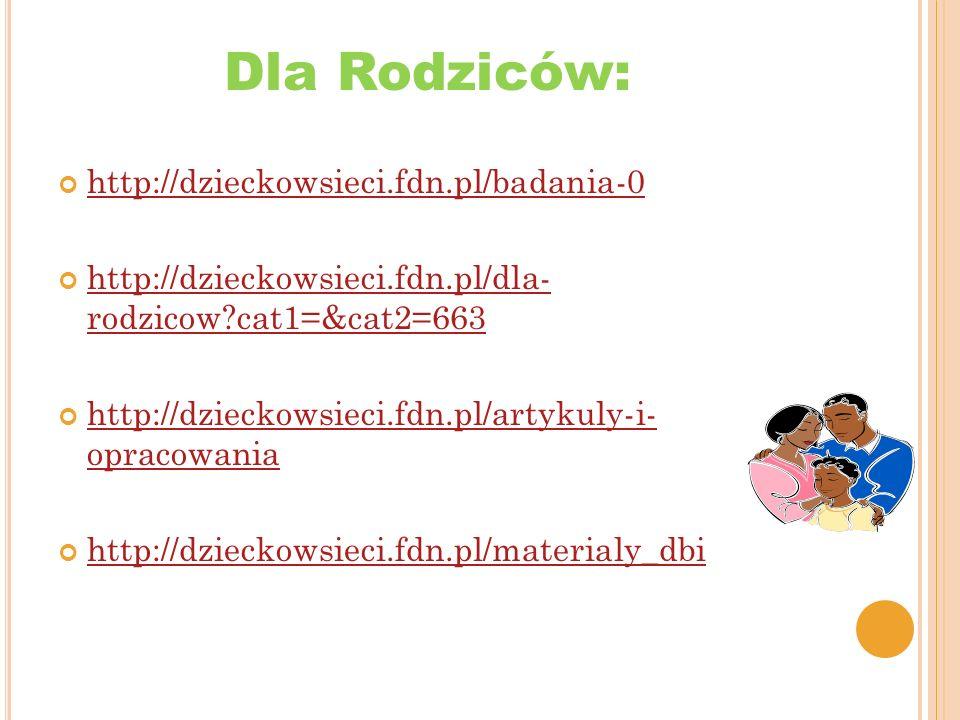 Dla Rodziców: http://dzieckowsieci.fdn.pl/badania-0