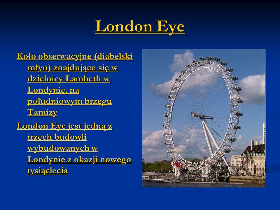 London Eye Koło obserwacyjne (diabelski młyn) znajdujące się w dzielnicy Lambeth w Londynie, na południowym brzegu Tamizy.