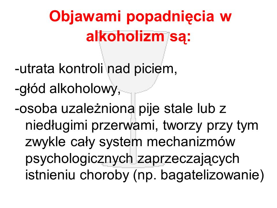 Objawami popadnięcia w alkoholizm są: