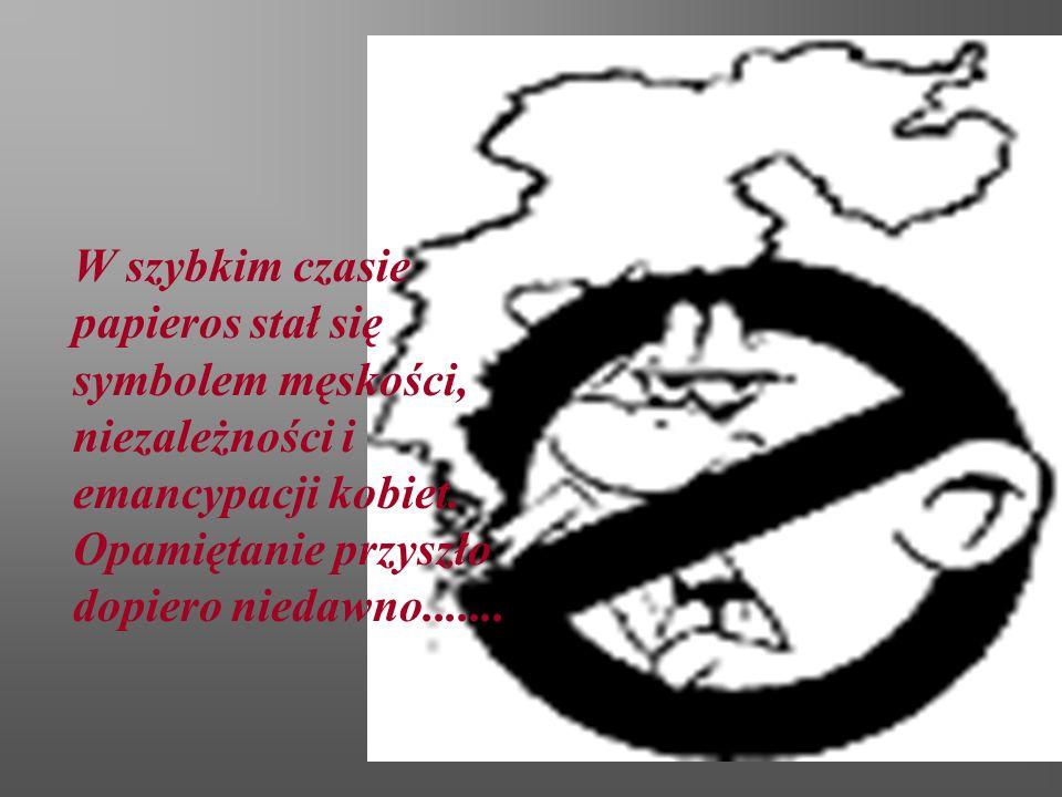 W szybkim czasie papieros stał się symbolem męskości, niezależności i emancypacji kobiet.