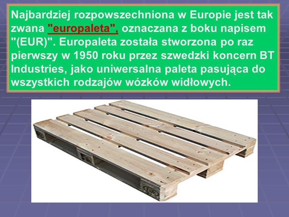 Najbardziej rozpowszechniona w Europie jest tak zwana europaleta , oznaczana z boku napisem (EUR) .