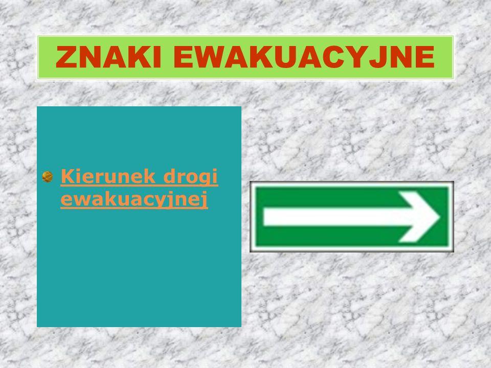 ZNAKI EWAKUACYJNE Kierunek drogi ewakuacyjnej