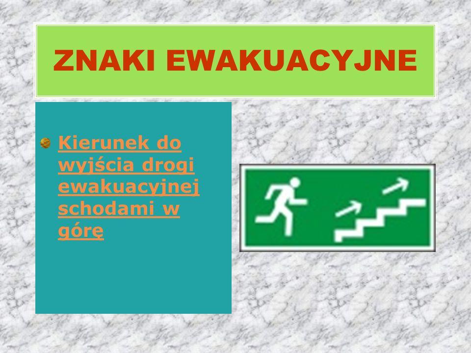 ZNAKI EWAKUACYJNE Kierunek do wyjścia drogi ewakuacyjnej schodami w górę