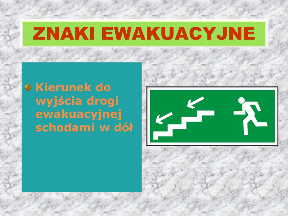 ZNAKI EWAKUACYJNE Kierunek do wyjścia drogi ewakuacyjnej schodami w dół.