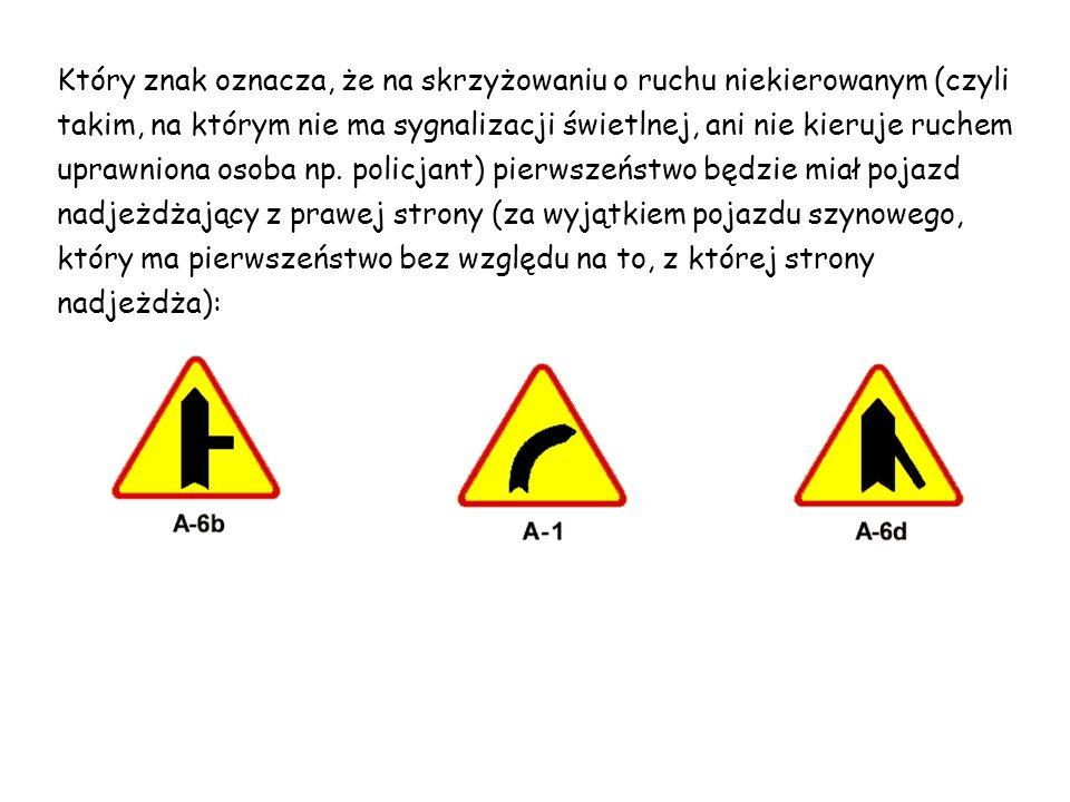 Który znak oznacza, że na skrzyżowaniu o ruchu niekierowanym (czyli takim, na którym nie ma sygnalizacji świetlnej, ani nie kieruje ruchem uprawniona osoba np.