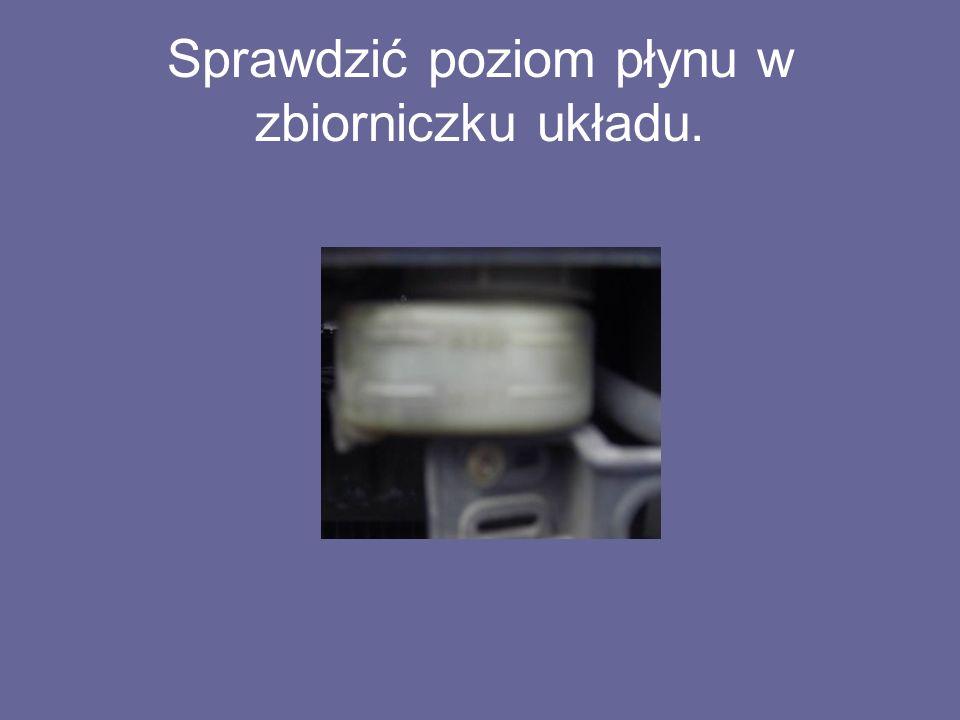 Sprawdzić poziom płynu w zbiorniczku układu.