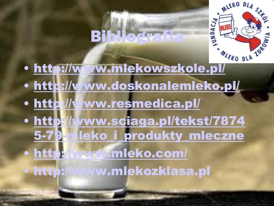 Bibliografia http://www.mlekowszkole.pl/ http://www.doskonalemleko.pl/