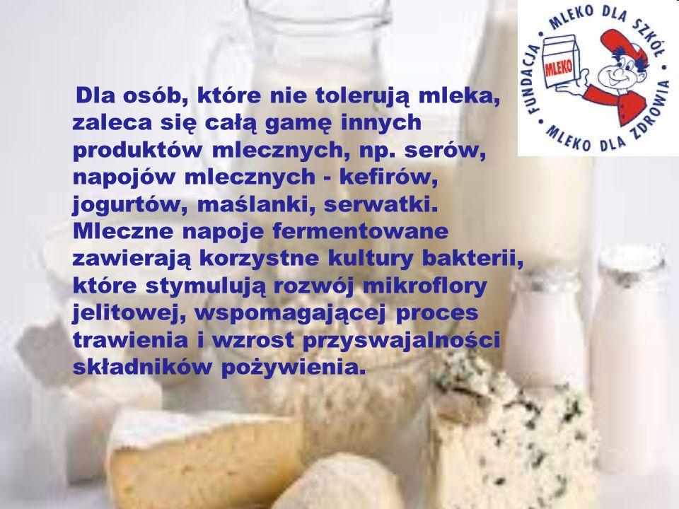 Dla osób, które nie tolerują mleka, zaleca się całą gamę innych produktów mlecznych, np.
