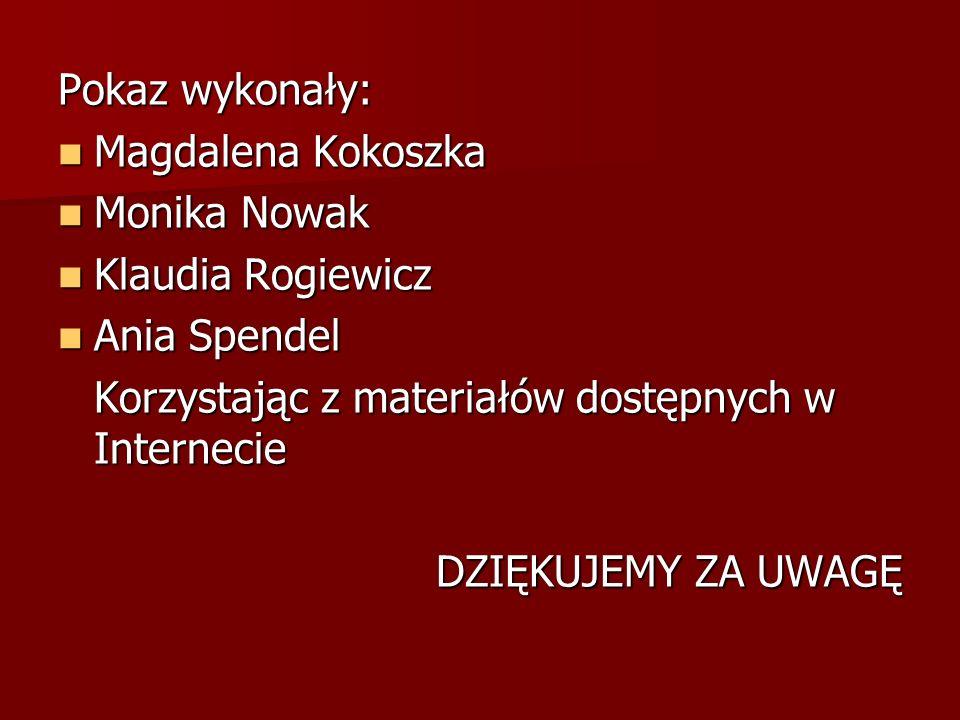 Pokaz wykonały: Magdalena Kokoszka. Monika Nowak. Klaudia Rogiewicz. Ania Spendel. Korzystając z materiałów dostępnych w Internecie.