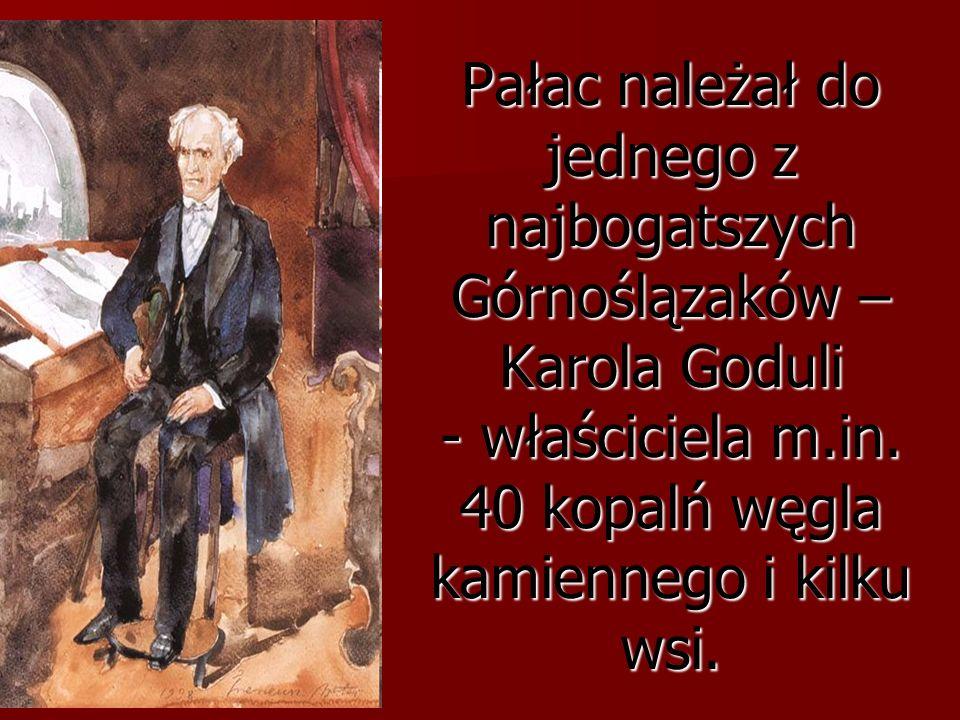 Pałac należał do jednego z najbogatszych Górnoślązaków – Karola Goduli - właściciela m.in.