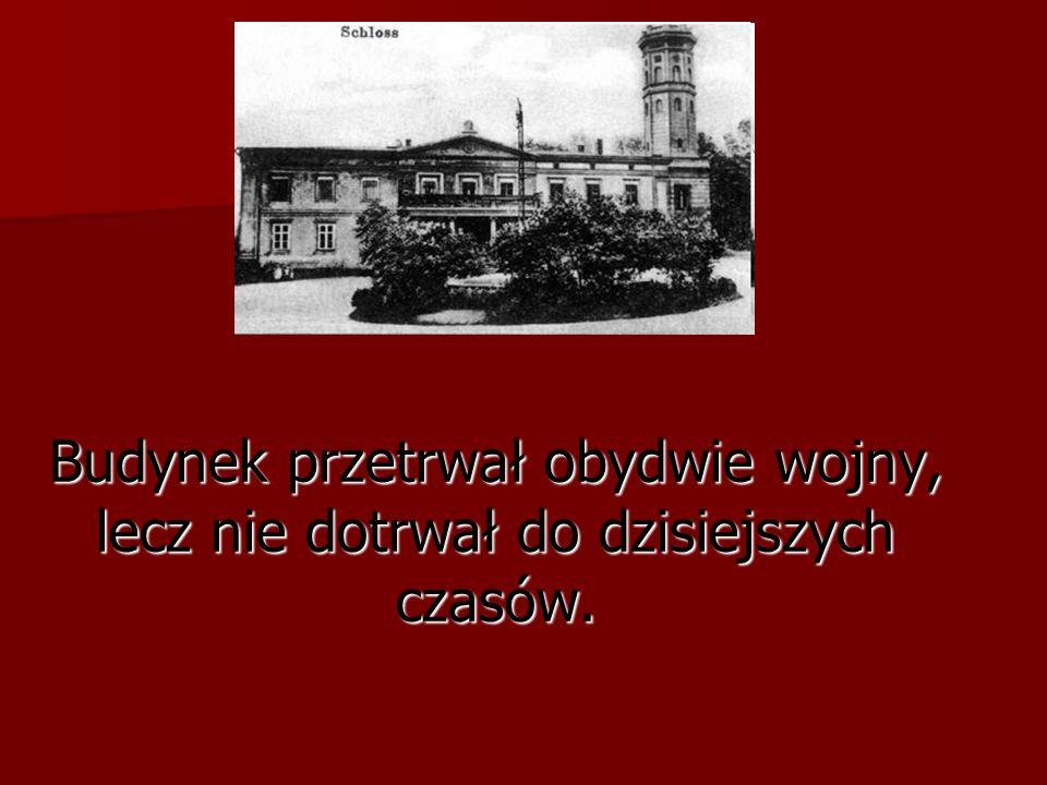 Budynek przetrwał obydwie wojny, lecz nie dotrwał do dzisiejszych czasów.