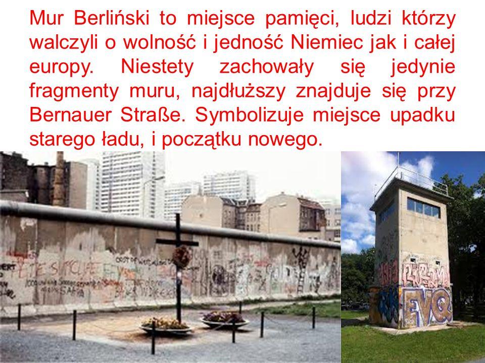 Mur Berliński to miejsce pamięci, ludzi którzy walczyli o wolność i jedność Niemiec jak i całej europy.
