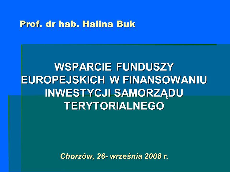 Prof. dr hab. Halina BukWSPARCIE FUNDUSZY EUROPEJSKICH W FINANSOWANIU INWESTYCJI SAMORZĄDU TERYTORIALNEGO.