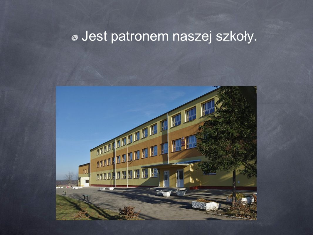 Jest patronem naszej szkoły.