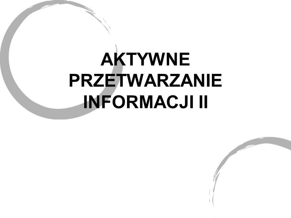 AKTYWNE PRZETWARZANIE INFORMACJI II
