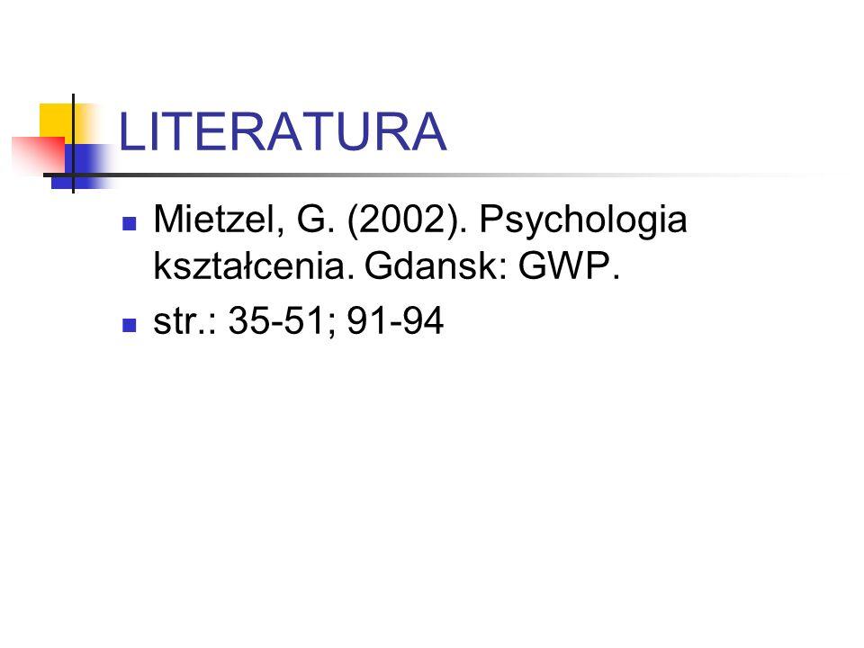 LITERATURA Mietzel, G. (2002). Psychologia kształcenia. Gdansk: GWP.